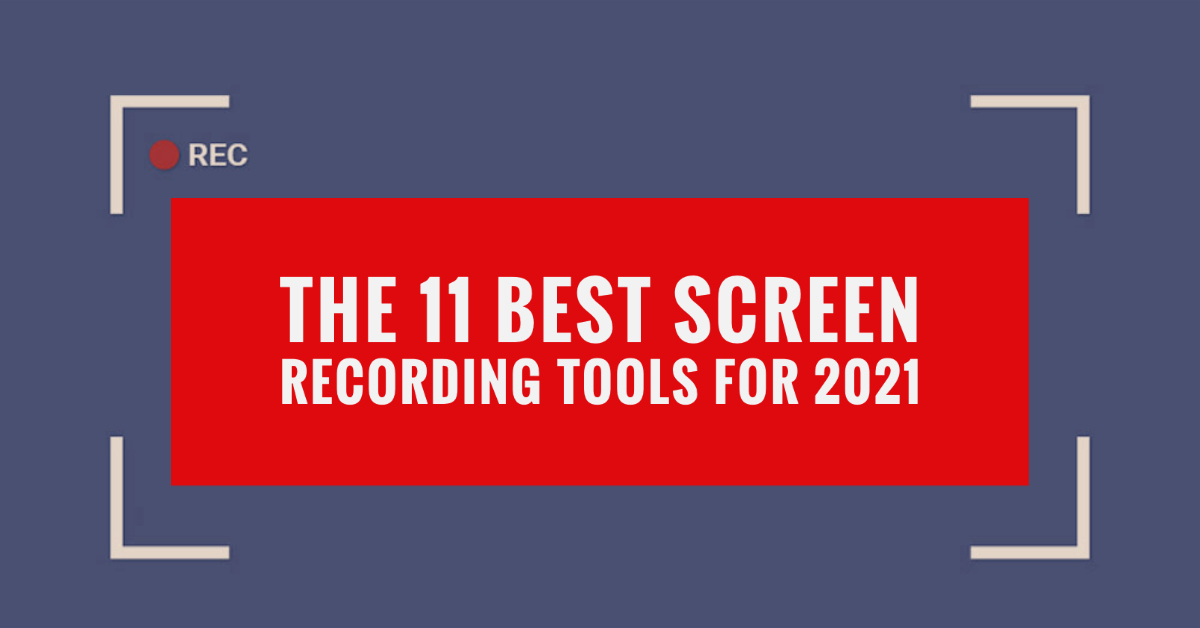 The 11 Best Screen Recording Tools For 2021