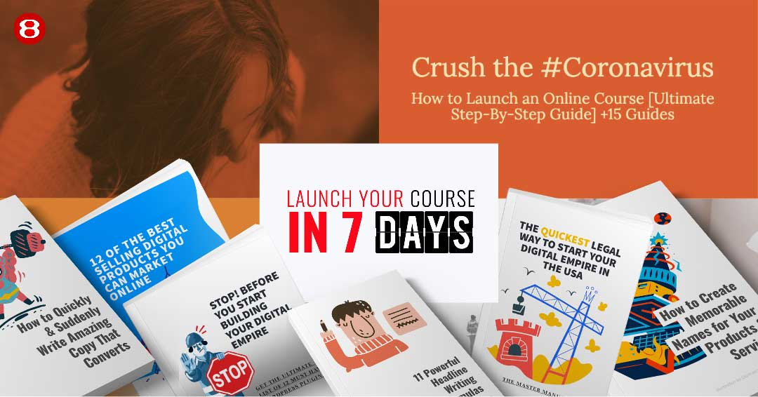 Crush the #Coronavirus! How to Create, Market and Launch Your Own Online Course in Just 7 days